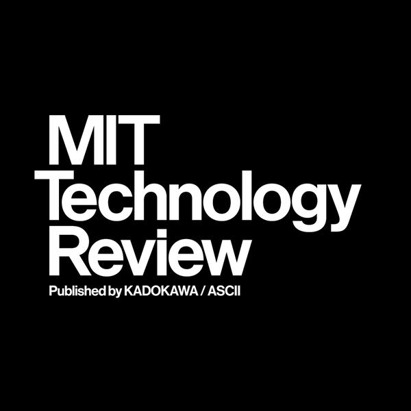 先端テックニュースまとめ読み from MITテクノロジーレビュー